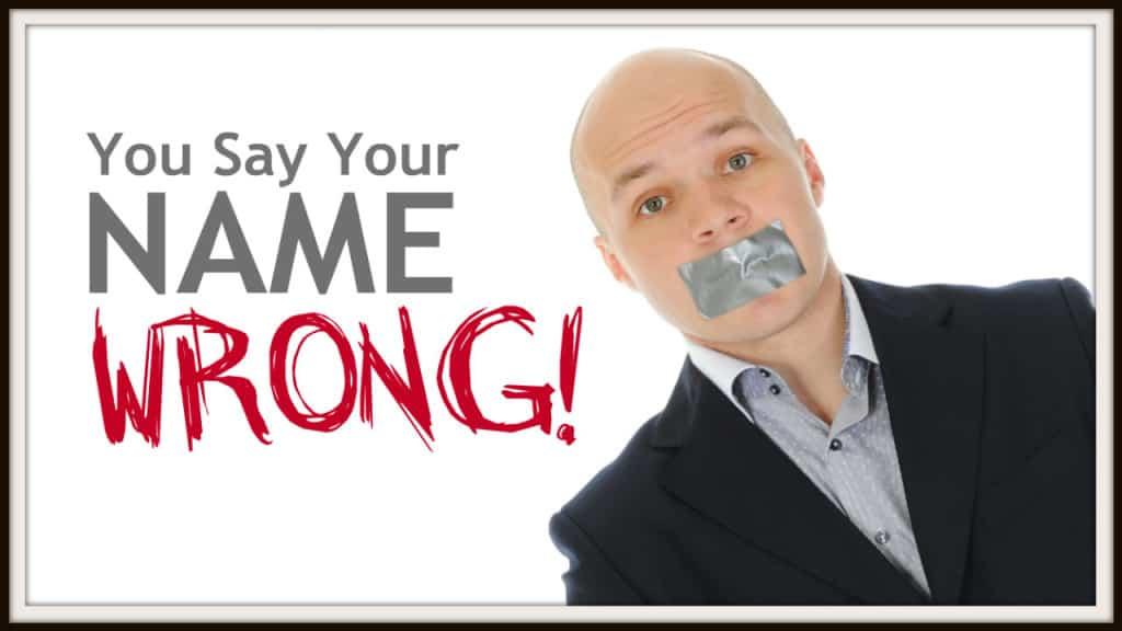 You Say Your Name... WRONG!